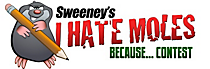 Sweeney's I hate Moles Becasue... Contest